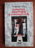 Anticariat: Dominique Colas - Genealogia fanatismului si a societatii civile