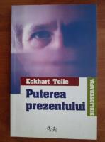 Anticariat: Eckhart Tolle - Puterea prezentului