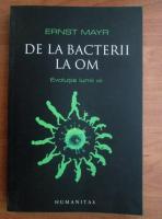 Anticariat: Ernst Mayr - De la bacterii la om. Evolutia lumii vii