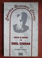 Anticariat: Florin Ionita - Viata si opera lui Emil Cioran