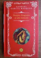 Gabriel Garcia Marquez - Despre dragoste si alti demoni