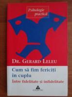 Anticariat: Gerard Leleu - Cum sa fim fericiti in cuplu. Intre fidelitate si infidelitate