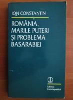 Anticariat: Ion Constantin - Romania, marile puteri si problema Basarabiei