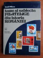 Anticariat: Iosif Micu - Teme si subiecte filatelice din istoria Romaniei