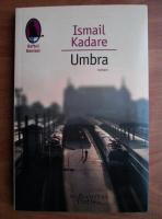 Anticariat: Ismail Kadare - Umbra