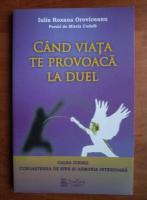 Anticariat: Iulia Roxana Oroviceanu - Cand viata te provoaca la duel