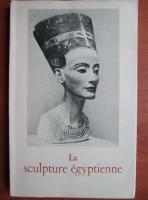 Jacques Vandier - La sclupture egyptienne