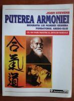 Anticariat: John Stevens - Puterea armoniei. Biografia lui Morihei Ueshiba fondatorul aikido-ului