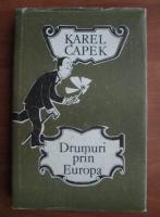 Karel Capek - Drumuri prin Europa
