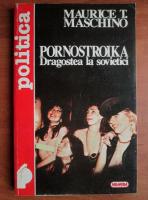 Anticariat: Maurice T. Maschino - Pornostroika. Dragostea la sovietici