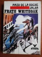 Anticariat: Mazo de la Roche - Jalna. Fratii Whiteoak