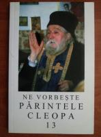 Ne vorbeste parintele Cleopa (volumul 13)