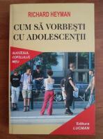 Anticariat: Richard Heyman - Cum sa vorbesti cu adolescentii