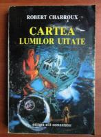 Anticariat: Robert Charroux - Cartea lumilor uitate