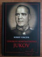 Robert Forczyk - Gheorghi Konstantinovici Jukov