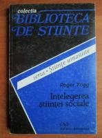 Roger Trigg - Intelegerea stiintei sociale