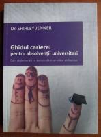 Anticariat: Shirley Jenner - Ghidul carierei pentru absolventii universitari