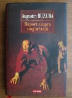 Anticariat: Augustin Buzura - Raport asupra singuratatii