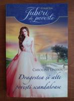 Anticariat: Caroline Linden - Dragostea si alte povesti scandaloase