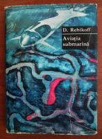 Anticariat: D. Rebikoff - Aviatia submarina