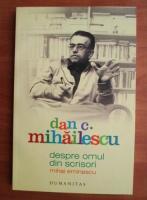 Dan C. Mihailescu - Despre omul din scrisori