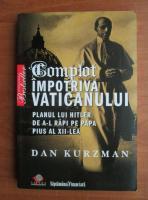 Anticariat: Dan Kurzman - Complot impotriva Vaticanului. Planul lui Hitler de a-l rapi pe Papa Pius al XII-lea