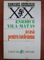 Anticariat: Enrique Vila Matas - O casa pentru totdeauna