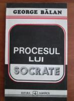 Anticariat: George Balan - Procesul lui Socrate