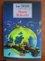 Ioan Grosan - Planeta mediocrilor
