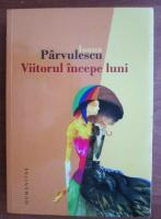 Ioana Parvulescu - Viitorul incepe luni