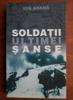 Anticariat: Ion Arama - Soldatii ultimei sanse