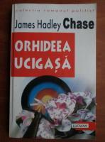 James Hadley Chase - Orhideea ucigasa