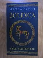 Manda Scott - Boudica. Visul vulturului