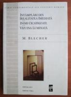 Max Blecher - Intamplari din irealitatea imediata. Inimi cicatrizate. Vizuina luminata