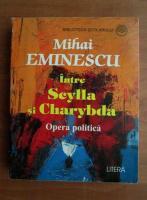 Anticariat: Mihai Eminescu - Intre Scylla si Charybda