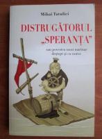Anticariat: Mihai Tatulici - Distrugatorul speranta sau povestea unui marinar destept si cu noroc