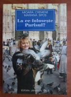 Mioara Cremene - La ce foloseste Parisul?