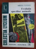 Anticariat: Mircea Tufescu - Evolutia speciilor animale