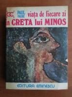Anticariat: Paul Faure - Viata de fiecare zi in Creta lui Minos