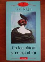 Anticariat: Peter Beagle - Un loc placut si numai al lor