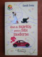 Sarah Ivens - Ghid de maritis pentru fete moderne