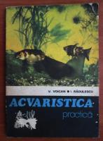 Anticariat: V. Voican - Acvaristica practica