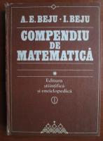Anticariat: A. E. Beju - Compendiu de matematica