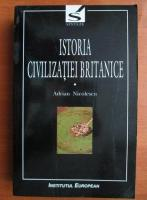 Adrian Nicolescu - Istoria civilizatiei britanice (volumul 1)