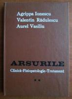 Anticariat: Agrippa Ionescu - Arsurile. Clinica-fiziopatologie-tratament (volumul 2)