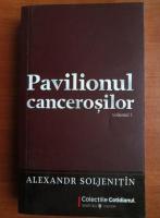 Anticariat: Aleksandr Soljenitin - Pavilionul cancerosilor (volumul 1)