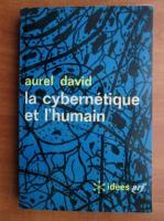 Aurel David - La cybernetique et l`humain