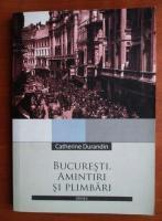 Anticariat: Catherine Durandin - Bucuresti. Amintiri si plimbari