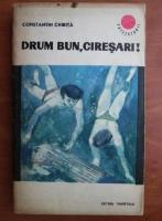 Constantin Chirita - Drum bun, ciresari!