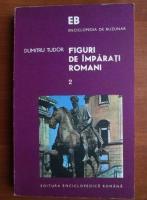 Anticariat: Dumitru Tudor - Figuri de imparati romani (volumul 2)